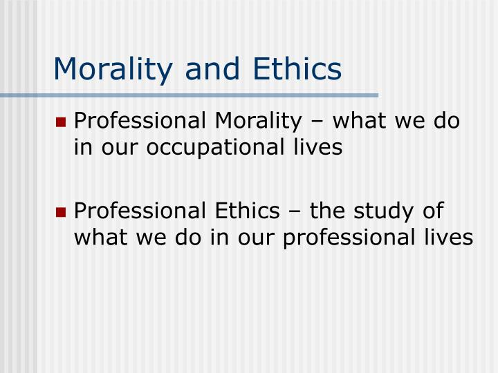 Morality and Ethics