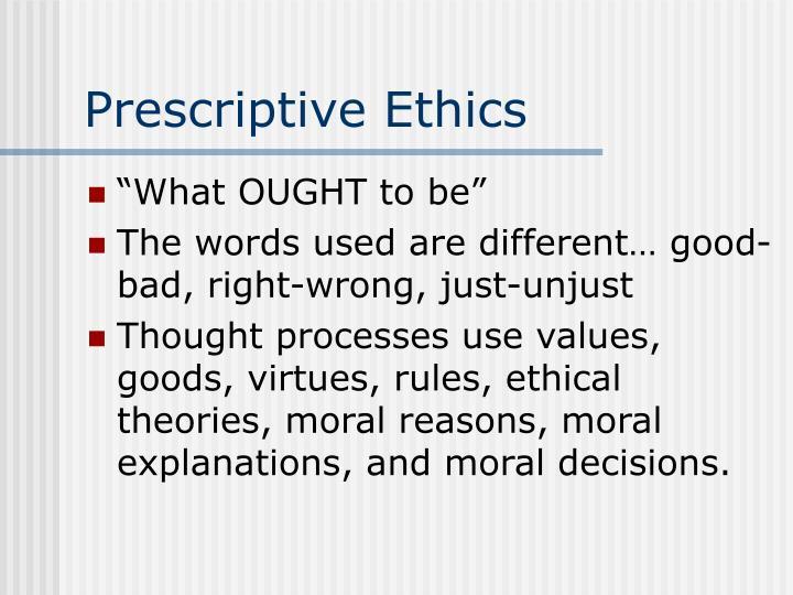 Prescriptive Ethics