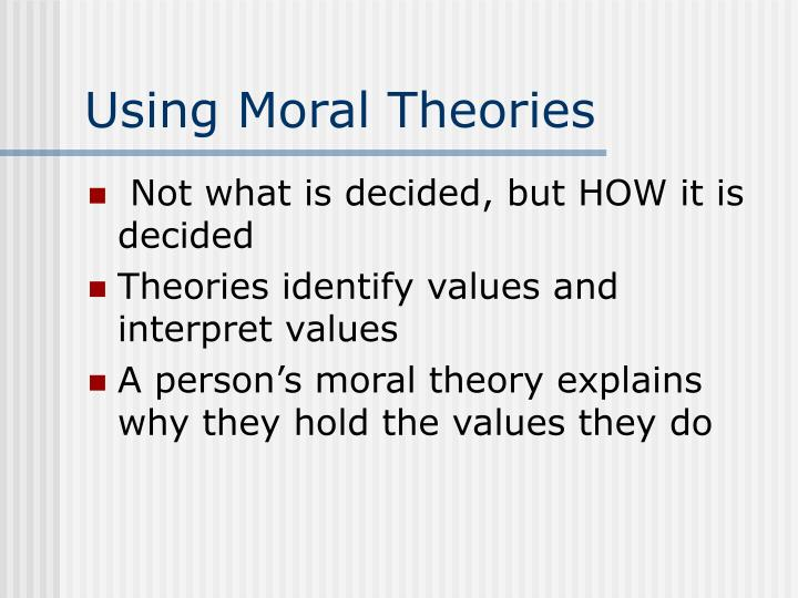 Using Moral Theories
