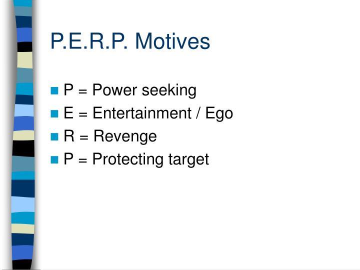 P.E.R.P. Motives