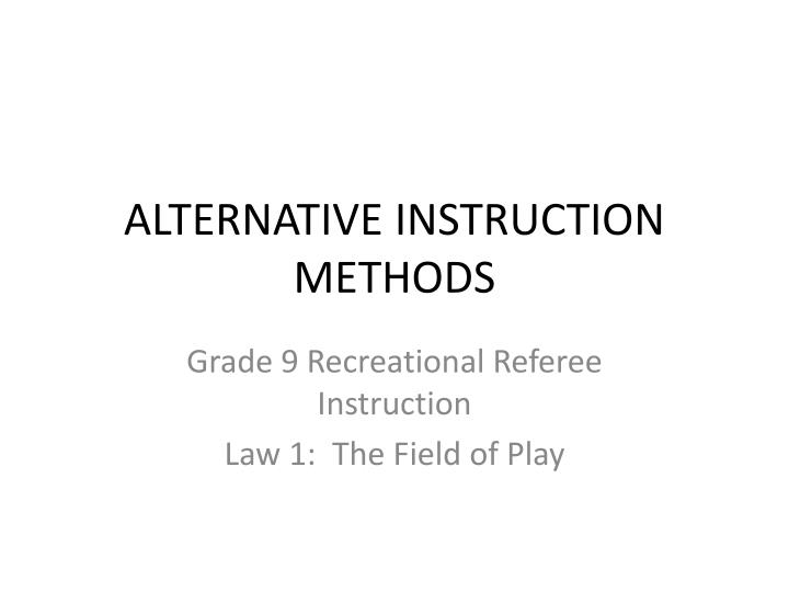 ALTERNATIVE INSTRUCTION METHODS