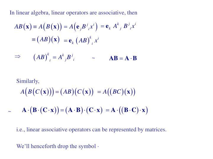 In linear algebra, linear operators are associative, then