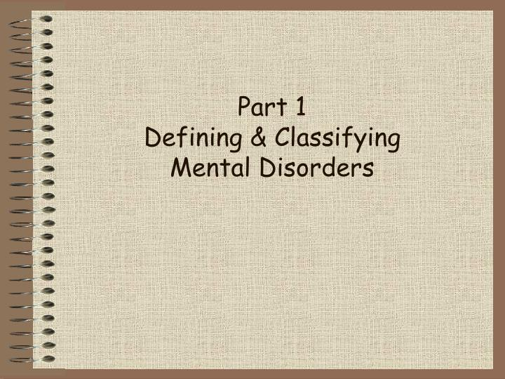 Part 1 defining classifying mental disorders