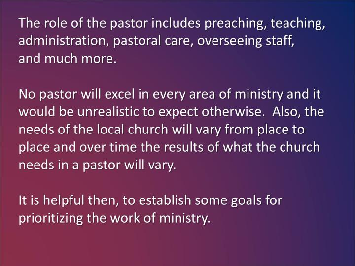 The role of the pastor includes preaching, teaching,