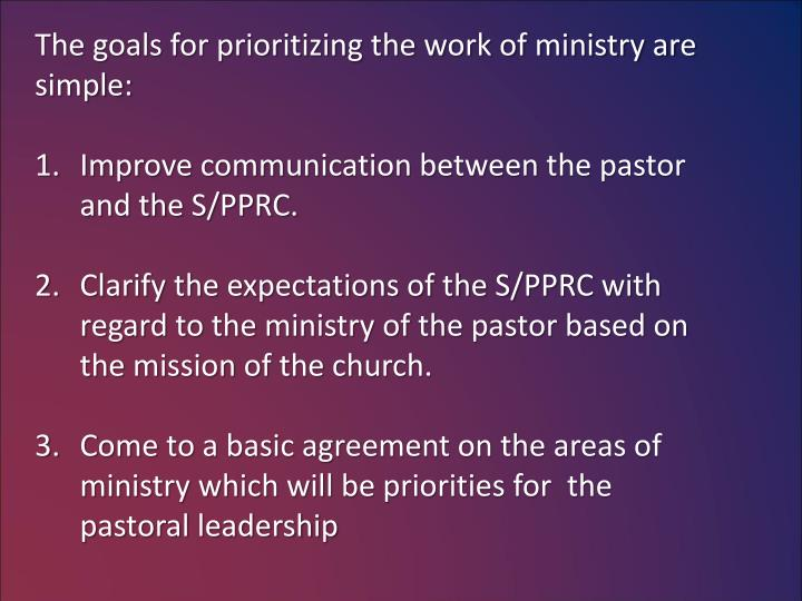 The goals for prioritizing the work of ministry are
