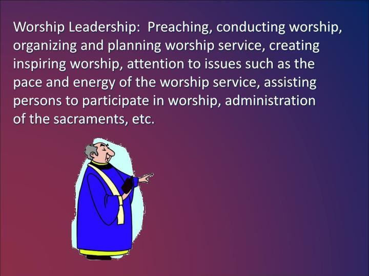 Worship Leadership:  Preaching, conducting worship,