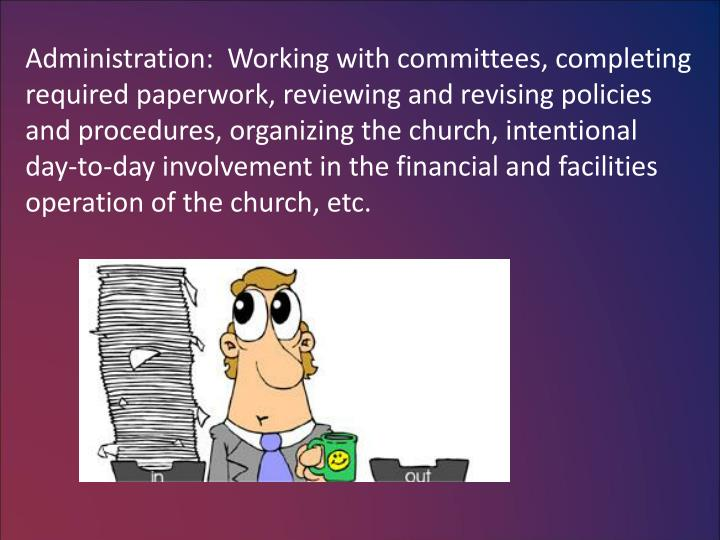 Administration:  Working with committees, completing
