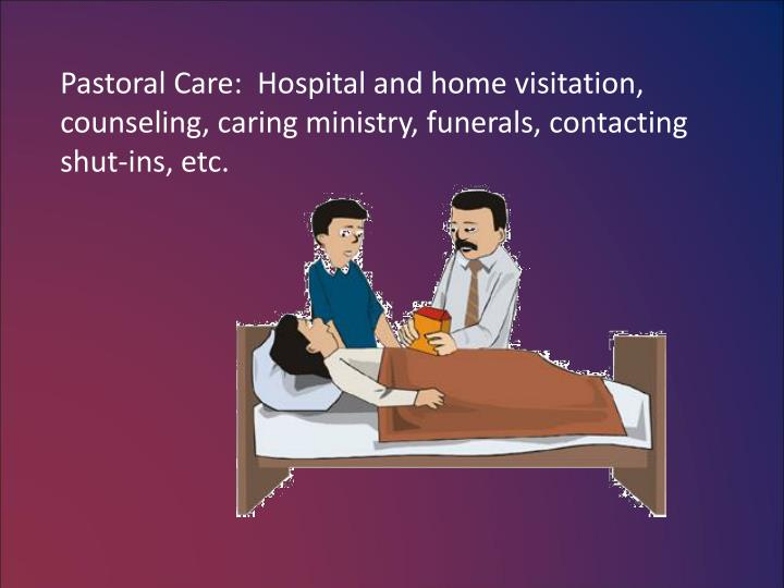 Pastoral Care:  Hospital and home visitation,