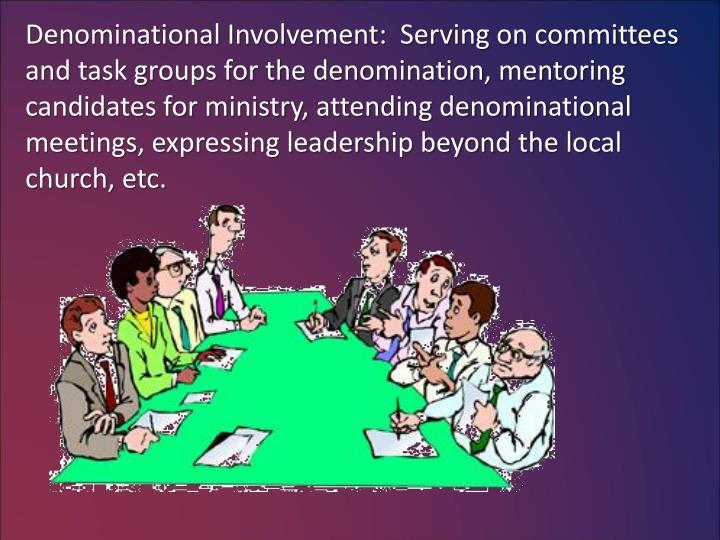 Denominational Involvement:  Serving on committees