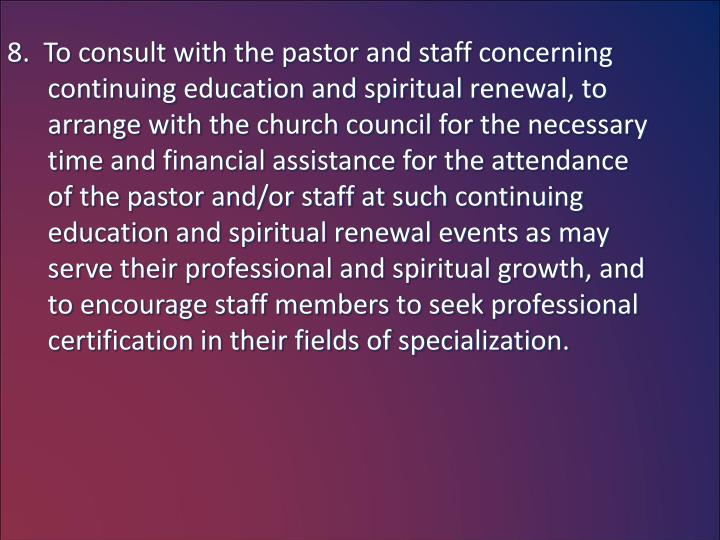8.  To consult with the pastor and staff concerning