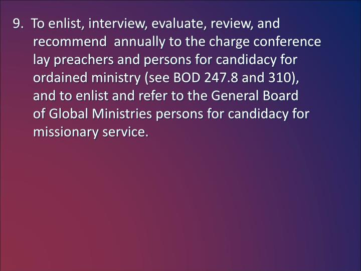 9.  To enlist, interview, evaluate, review, and