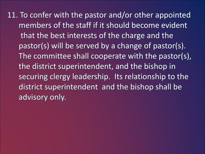 11. To confer with the pastor and/or other appointed