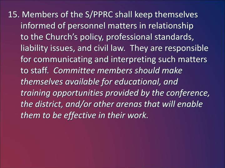 15. Members of the S/PPRC shall keep themselves