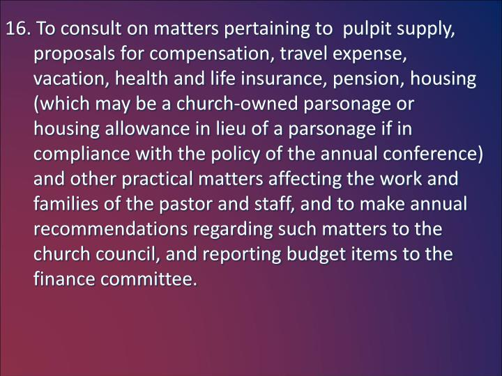 16. To consult on matters pertaining to  pulpit supply,