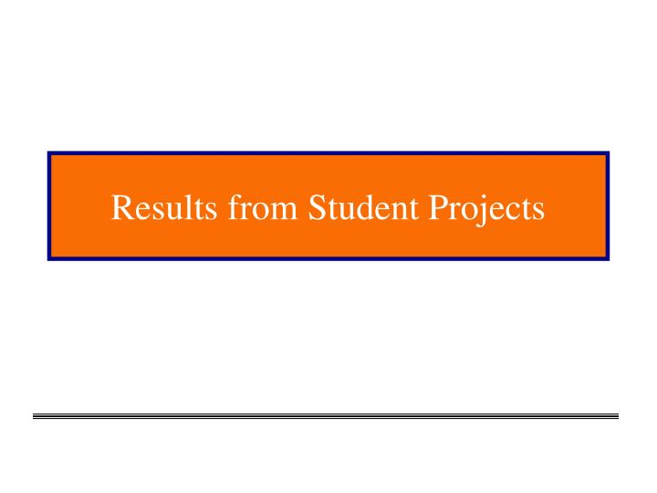 Results from Student Projects