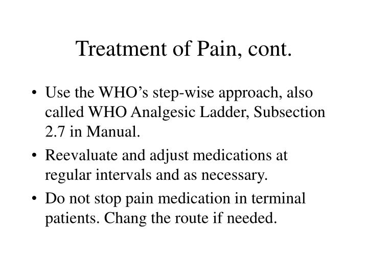 Treatment of Pain, cont.