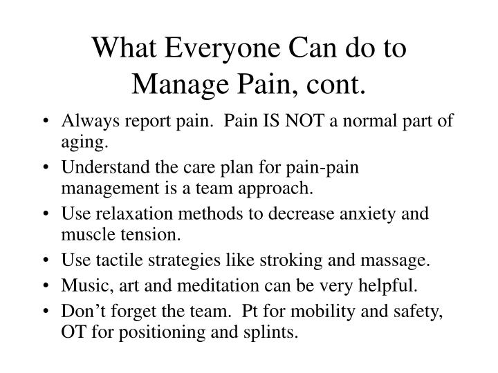 What Everyone Can do to Manage Pain, cont.
