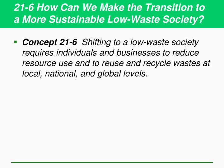 21-6 How Can We Make the Transition to a More Sustainable Low-Waste Society?