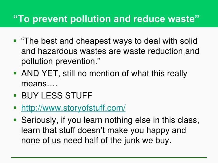 """To prevent pollution and reduce waste"""