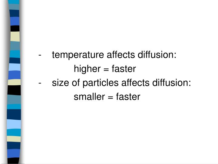- temperature affects diffusion: