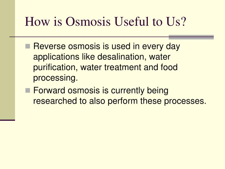 How is Osmosis Useful to Us?