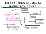 example template for a dialogue covering a goal abstract