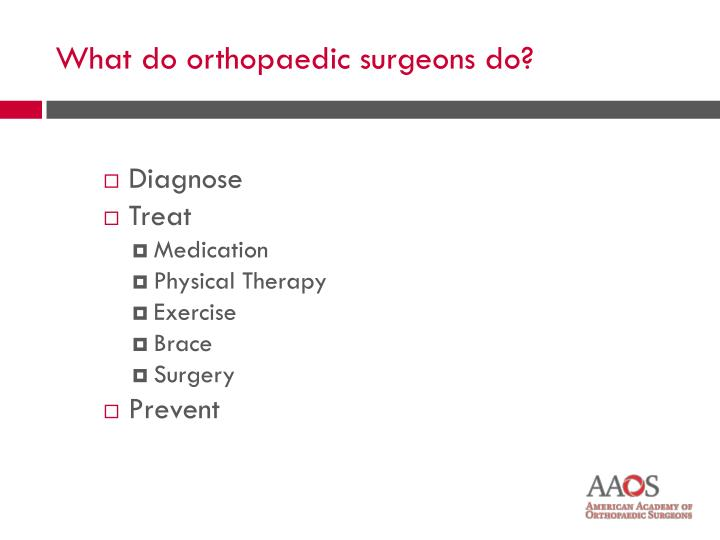 What do orthopaedic surgeons do?
