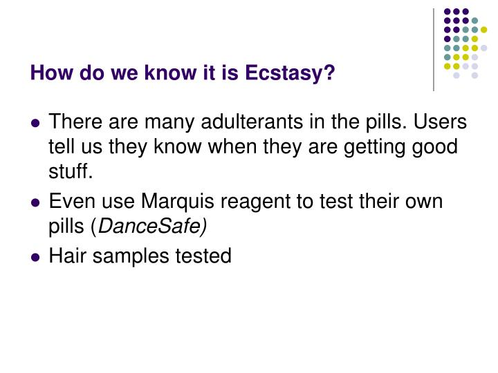How do we know it is Ecstasy?