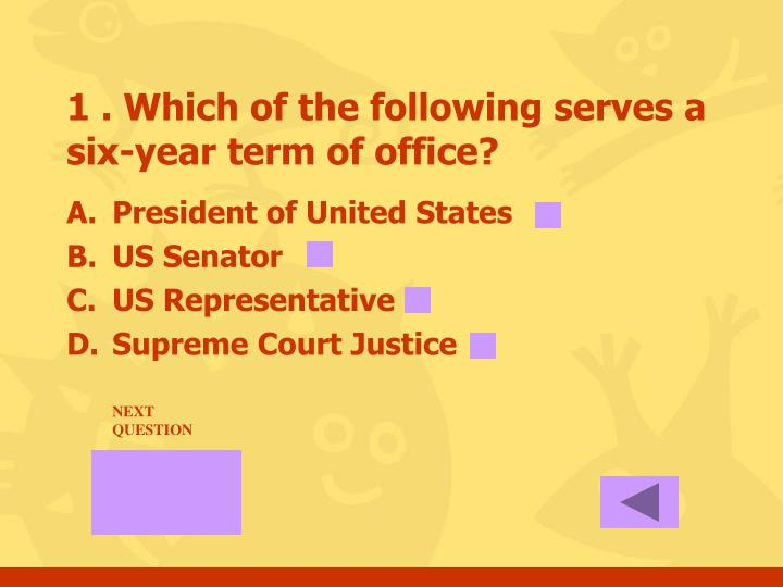 1 . Which of the following serves a six-year term of office?