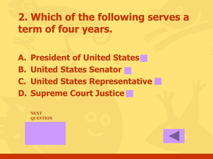 2. Which of the following serves a term of four years.