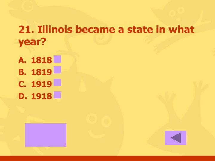 21. Illinois became a state in what year?