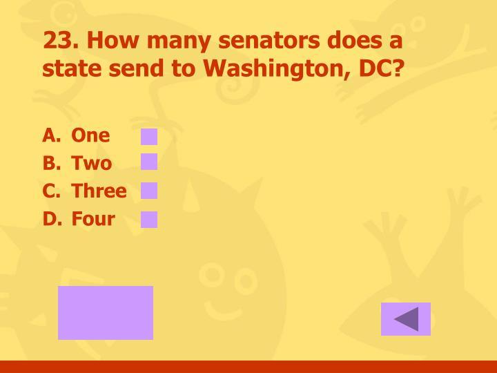 23. How many senators does a state send to Washington, DC?
