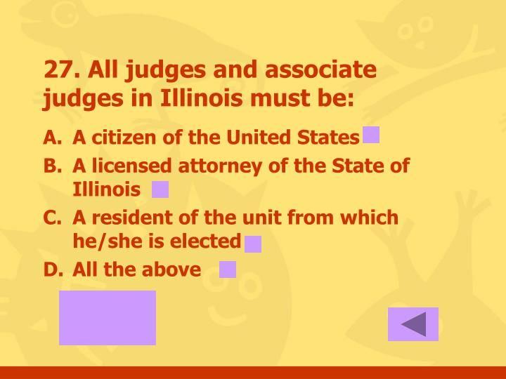 27. All judges and associate judges in Illinois must be: