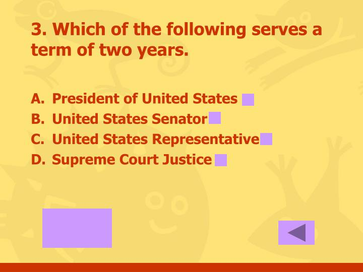 3. Which of the following serves a term of two years.