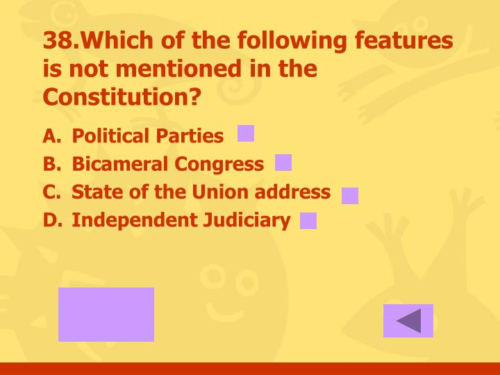 38.Which of the following features is not mentioned in the Constitution?