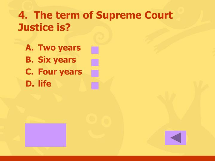 4.  The term of Supreme Court Justice is?
