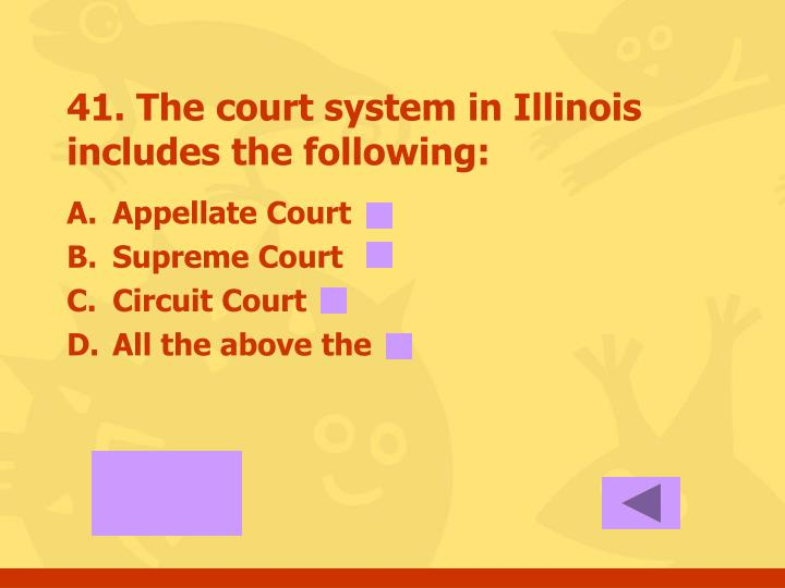 41. The court system in Illinois includes the following: