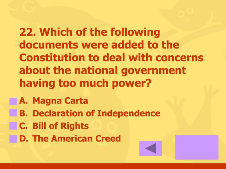 22. Which of the following documents were added to the Constitution to deal with concerns about the national government having too much power?