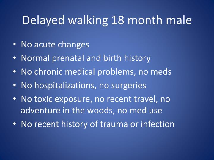 Delayed walking 18 month male