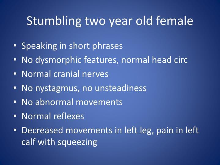 Stumbling two year old female