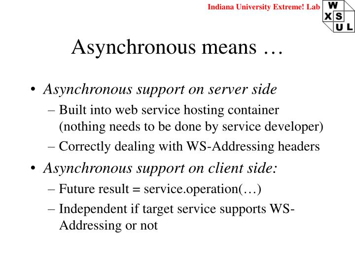 Asynchronous means …