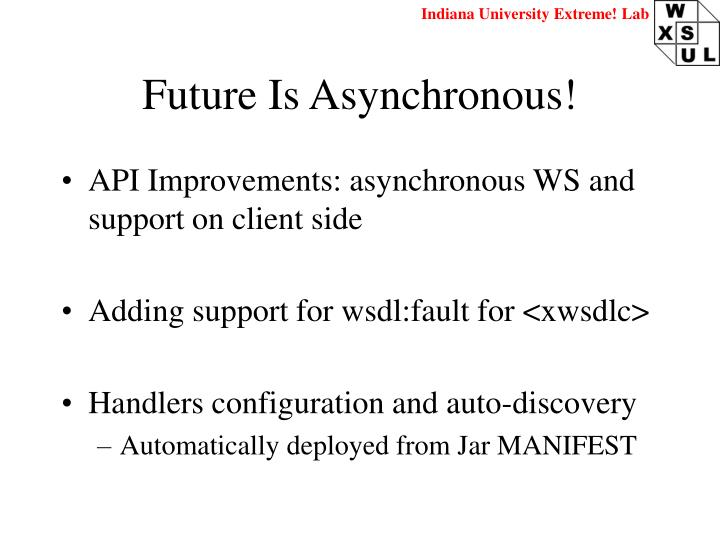 Future Is Asynchronous!