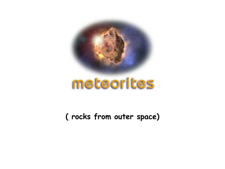 ( rocks from outer space)