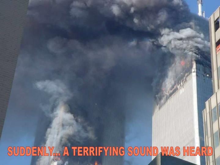 SUDDENLY... A TERRIFYING SOUND WAS HEARD