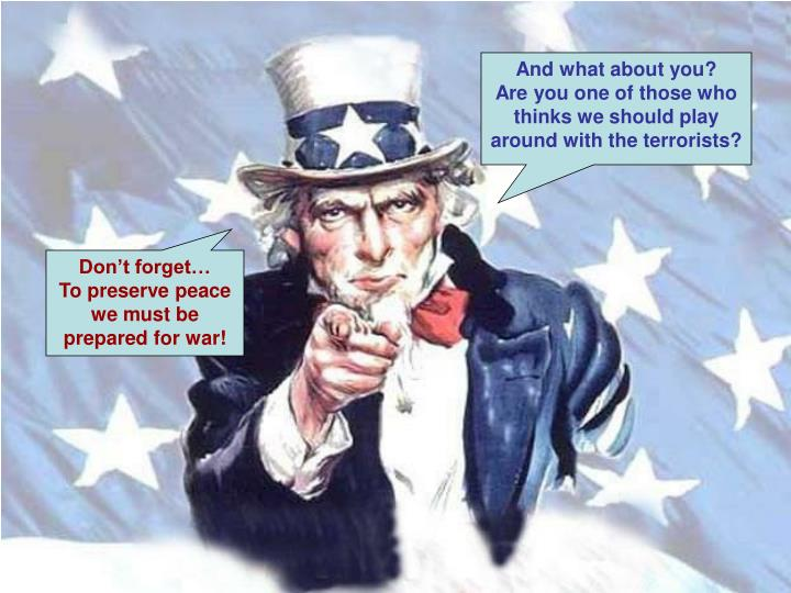 And what about you?            Are you one of those who thinks we should play around with the terrorists?