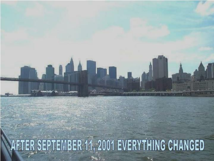 AFTER SEPTEMBER 11, 2001 EVERYTHING CHANGED