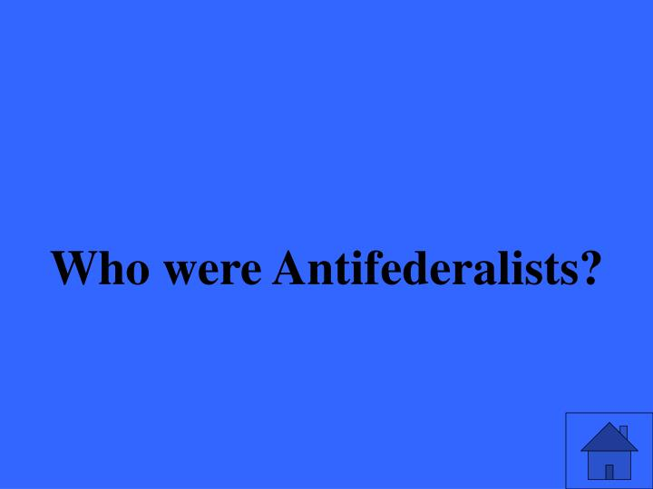 Who were Antifederalists?