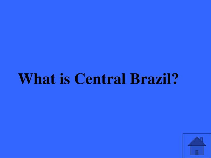 What is Central Brazil?