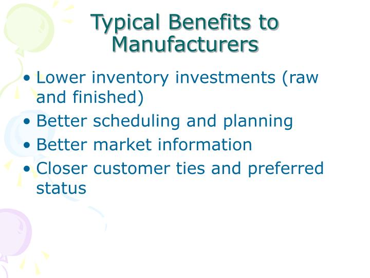 Typical Benefits to Manufacturers