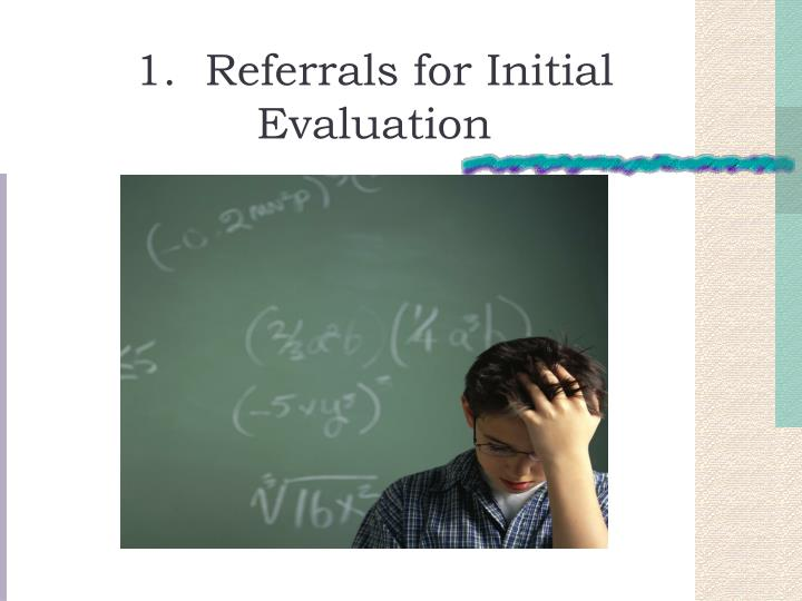 1.  Referrals for Initial Evaluation